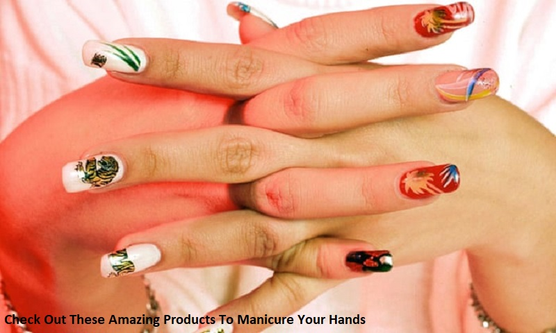 Check Out These Amazing Products To Manicure Your Hands